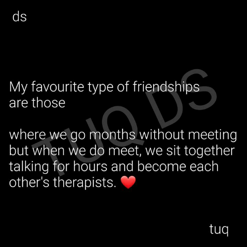 Memes, 🤖, and For: My favourite type of friendships  are those  where we go months without meeting  but when we do meet, we sit together  talking for hours and become each  other's therapists.  tuq