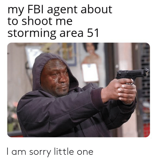 My FBI Agent About to Shoot Me Storming Area 51 I Am Sorry