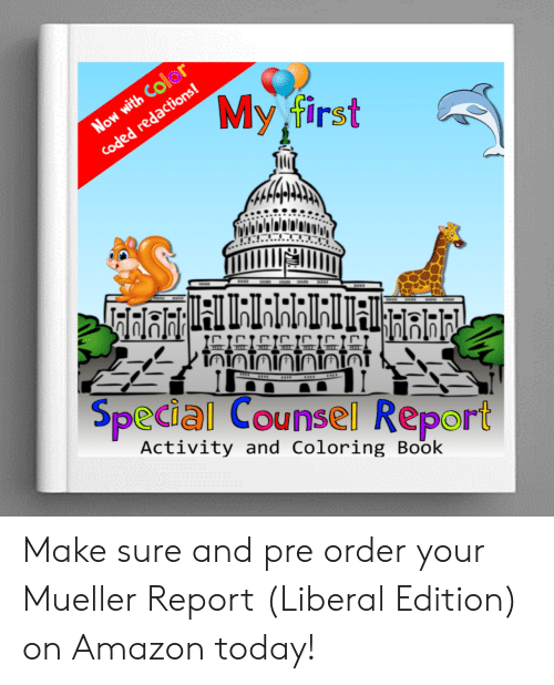 Amazon, Book, and Today: My first  Special Counsel Report  Activity and Coloring Book Make sure and pre order your Mueller Report (Liberal Edition) on Amazon today!