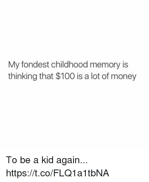 Anaconda, Funny, and Money: My fondest childhood memory is  thinking that $100 is a lot of money To be a kid again... https://t.co/FLQ1a1tbNA