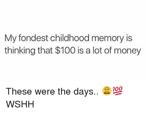 Anaconda, Memes, and Money: My fondest childhood memory is  thinking that $100 is a lot of money These were the days.. 😩💯 WSHH