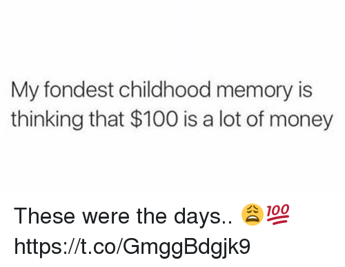 Anaconda, Memes, and Money: My fondest childhood memory is  thinking that $100 is a lot of money These were the days.. 😩💯 https://t.co/GmggBdgjk9