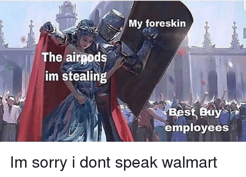 My Foreskin the Airpods Im Stealing St Buy Employees | Sorry