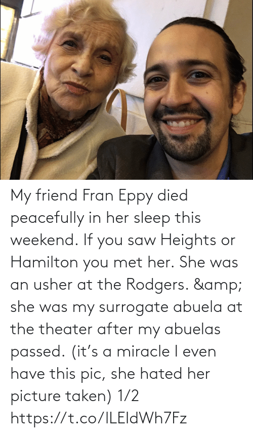 Memes, Saw, and Taken: My friend Fran Eppy died peacefully in her sleep this weekend. If you saw Heights or Hamilton you met her. She was an usher at the Rodgers. & she was my surrogate abuela at the theater after my abuelas passed. (it's a miracle I even have this pic, she hated her picture taken) 1/2 https://t.co/lLEIdWh7Fz