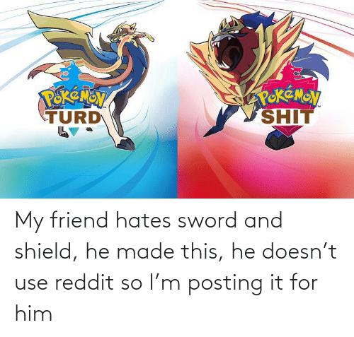 Reddit, Sword, and Shield: My friend hates sword and shield, he made this, he doesn't use reddit so I'm posting it for him