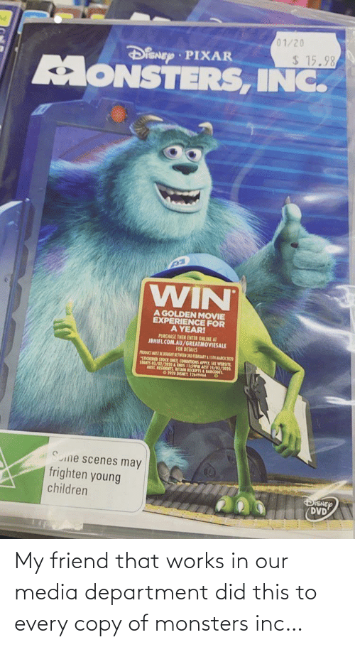 Monsters Inc, Media, and Monsters: My friend that works in our media department did this to every copy of monsters inc…