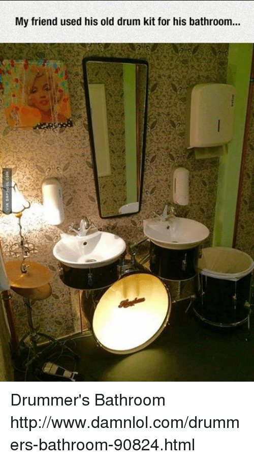 My Friend Used His Old Drum Kit for His Bathroom Drummer's Bathroom on old house design, old world design, old small apartment designs, old cottage designs, old office design, luxury bathrooms designs, old room designs, old master bathrooms, old library designs, old gate designs, old and new look for bathrooms, old style bathrooms, old flowers designs, old vintage bathrooms, old pool designs, old couch designs, old country bathrooms, old desk designs, old bedroom, old roof designs,