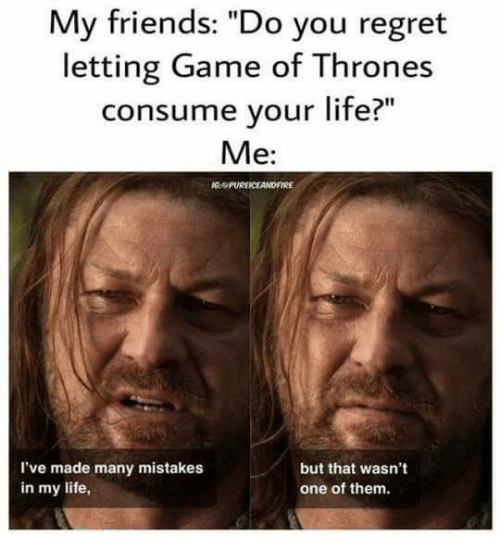 Game Of Thrones Friendship Quotes: Funny Your Life Memes Of 2017 On Me.me