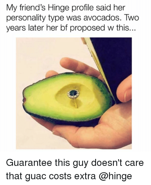 Friends, Girl Memes, and Her: My friend's Hinge profile said her  personality type was avocados. Two  years later her bf proposed w this... Guarantee this guy doesn't care that guac costs extra @hinge