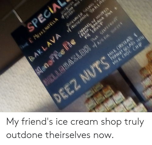 Friends, Ice Cream, and Cream: My friend's ice cream shop truly outdone theirselves now.