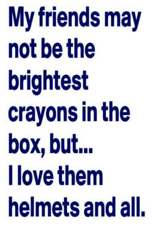 my friends may not be the brightest crayons in the box but ilove