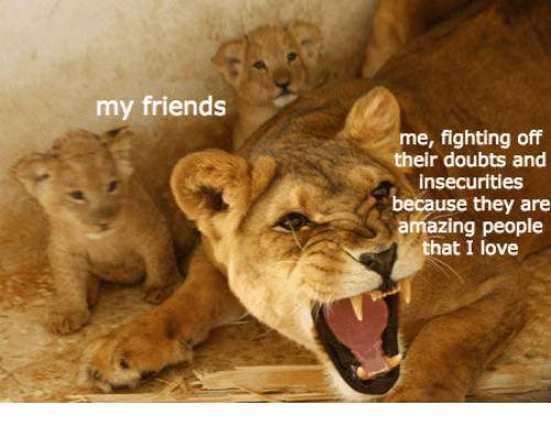 Friends, Love, and Amazing: my friends  me, fighting off  their doubts and  insecurities  because they are  amazing people  that I love