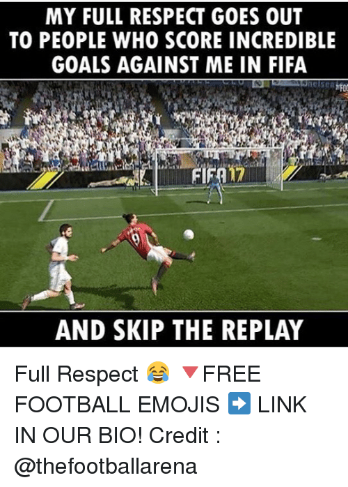 Fifa, Football, and Goals: MY FULL RESPECT GOES OUT  TO PEOPLE WHO SCORE INCREDIBLE  GOALS AGAINST ME IN FIFA  AND SKIP THE REPLAY Full Respect 😂 🔻FREE FOOTBALL EMOJIS ➡️ LINK IN OUR BIO! Credit : @thefootballarena