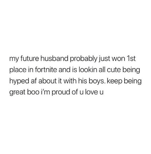 My Future Husband Probably Just Won 1st Place In Fortnite And Is