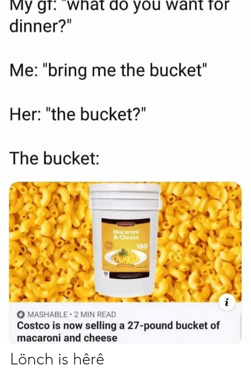 My Gf What Do You Want for Dinner? Me Bring Me the Bucket