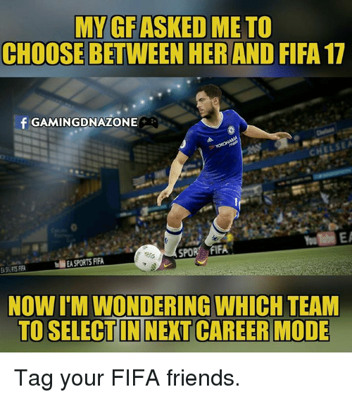my gfasked me to choose between her and fifa 17 14245606 ✅ 25 best memes about fifa 17 fifa 17 memes