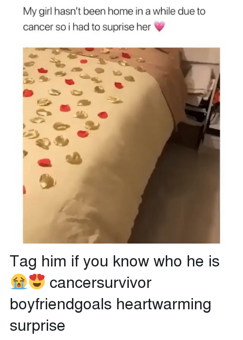 Memes, Cancer, and Girl: My girl hasn't been home in a while due to  cancer so i had to suprise her Tag him if you know who he is 😭😍 cancersurvivor boyfriendgoals heartwarming surprise