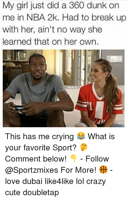 Crazy, Crying, and Cute: My girl just did a 360 dunk on  me in NBA 2k. Had to break up  with her, ain't no way she  learned that on her own.  AAT This has me crying 😂 What is your favorite Sport? 🤔 Comment below! 👇 - Follow @Sportzmixes For More! 🏀 - love dubai like4like lol crazy cute doubletap