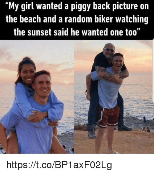 """Memes, Beach, and Girl: """"My girl wanted a piggy back picture on  the beach and a random biker watching  the sunset said he wanted one too"""" https://t.co/BP1axF02Lg"""