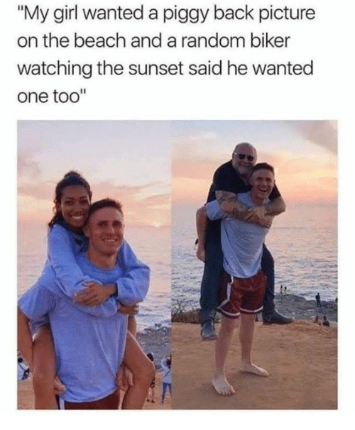 """Dank, Beach, and Girl: """"My girl wanted a piggy back picture  on the beach and a random biker  watching the sunset said he wanted  one too'"""""""