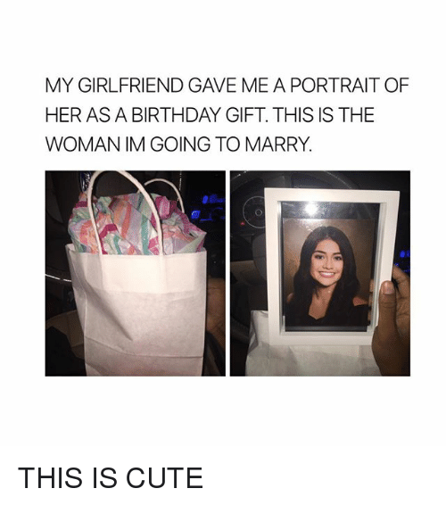 Birthday Cute And Girl Memes MY GIRLFRIEND GAVE ME A PORTRAIT OF HER