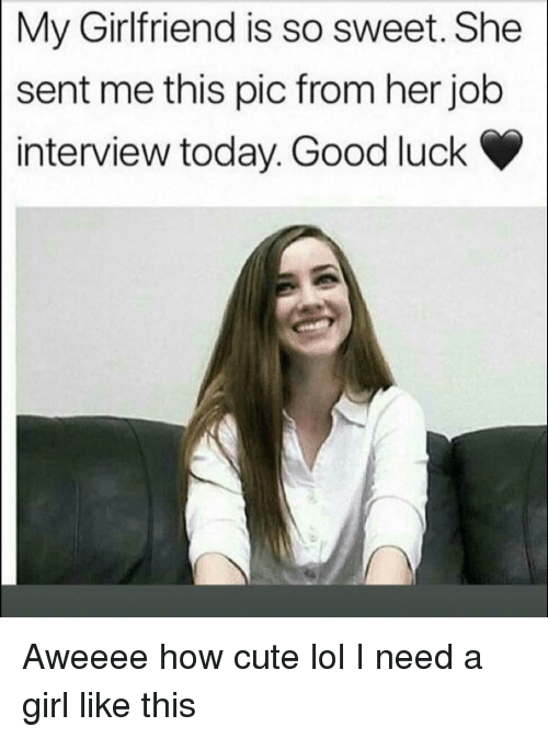 Cute, Funny, and Job Interview: My Girlfriend is so sweet. She  sent me this pic from her job  interview today. Good luck Aweeee how cute lol I need a girl like this