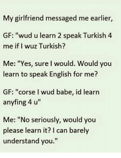 My Girlfriend Messaged Me Earlier Gf Wud U Learn 2 Speak Turkish 4