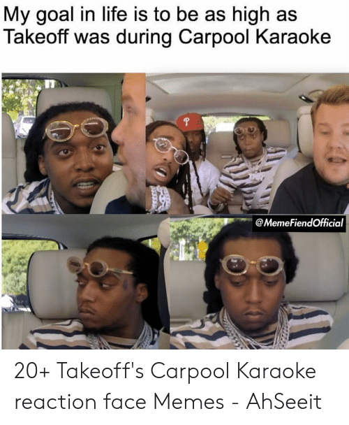 My Goal In Life Is To Be As High As Takeoff Was During Carpool