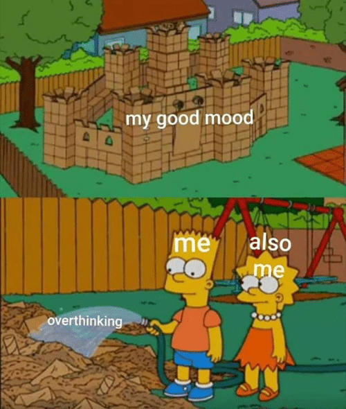 Mood, Good, and Me Me: my good mood  also  me  me  overthinking