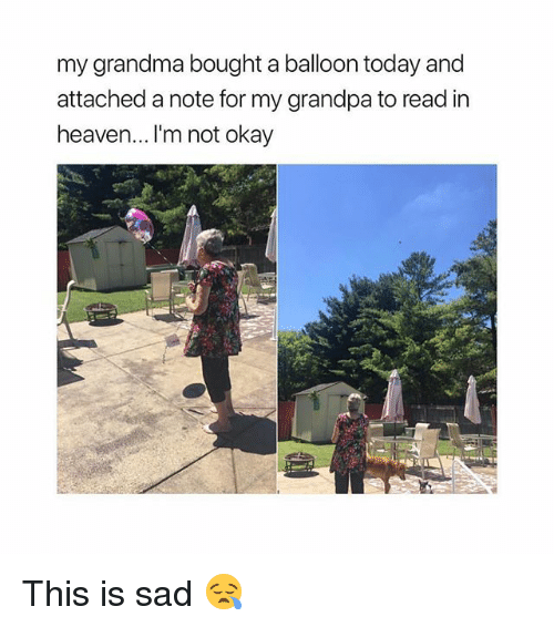 Grandma, Heaven, and Memes: my grandma bought a balloon today and  attached a note for my grandpa to read in  heaven... 'm not okay This is sad 😪