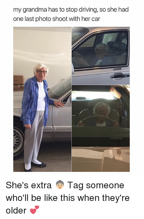 Be Like, Driving, and Grandma: my grandma has to stop driving, so she had  one last photo shoot with her car She's extra 👵🏼 Tag someone who'll be like this when they're older 💕