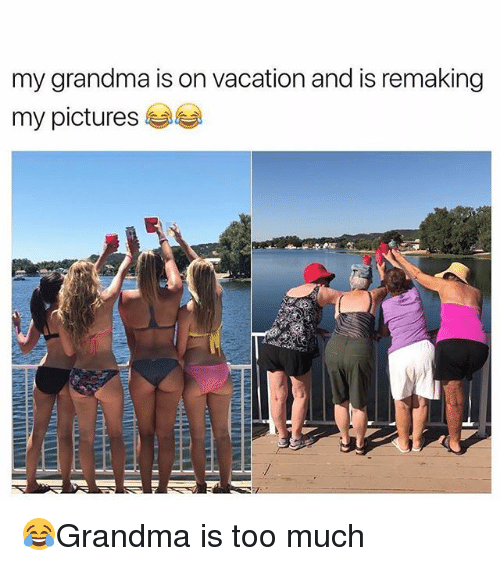 Grandma, Memes, and Too Much: my grandma is on vacation and is remaking  my pictures 부부 😂Grandma is too much