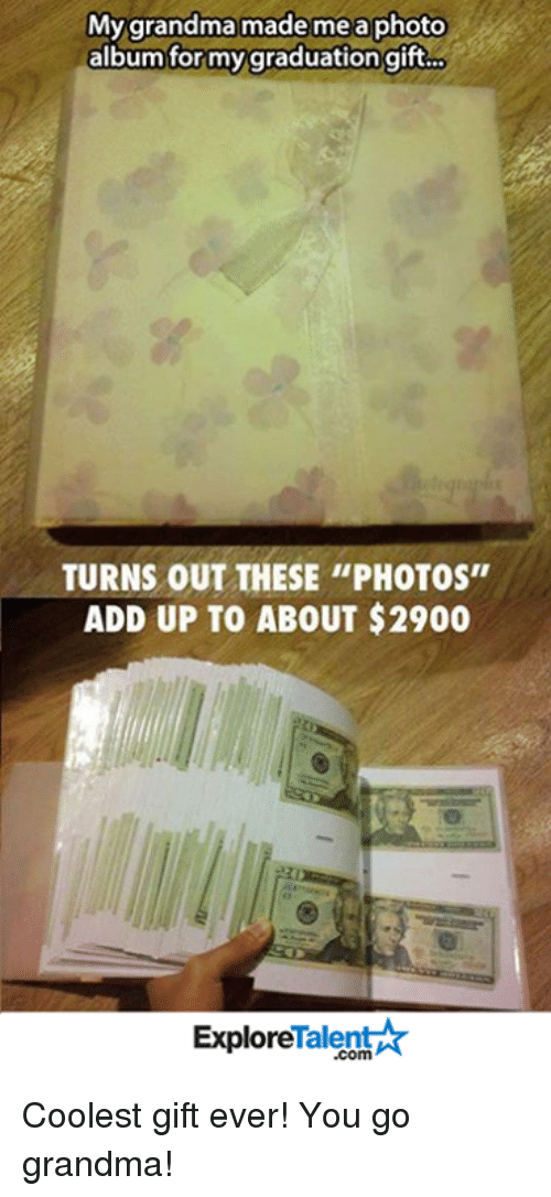"""Memes, 🤖, and  Talent Explore: My grandma made me a photo  album for my graduation gift...  TURNS OUT THESE """"PHOTOS""""  ADD UP TO ABOUT $2900  Talent  Explore Coolest gift ever! You go grandma!"""