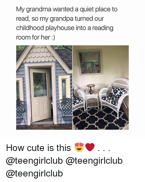 Cute, Grandma, and Grandpa: My grandma wanted a quiet place to  read, so my grandpa turned our  childhood playhouse into a reading  room for her:) How cute is this 😍❤️ . . . @teengirlclub @teengirlclub @teengirlclub