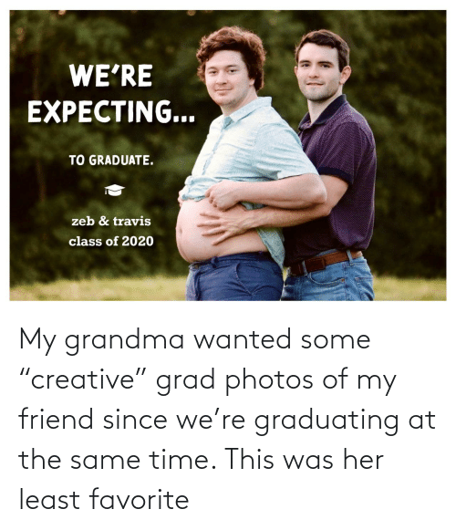 """Grandma, Time, and Her: My grandma wanted some """"creative"""" grad photos of my friend since we're graduating at the same time. This was her least favorite"""