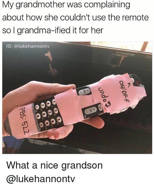 Funny, Grandma, and Nice: My grandmother was complaining  about how she couldn't use the remote  so I grandma-ified it for her  IG: @lukehannontv  2 What a nice grandson @lukehannontv