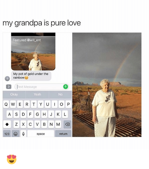 Love, Memes, and Yeah: my grandpa is pure love  Featured @will _ent  My pot of gold under the  rainbow  Text Message  Okay  Yeah  No  A S D F G H J K L  123  space  return 😍