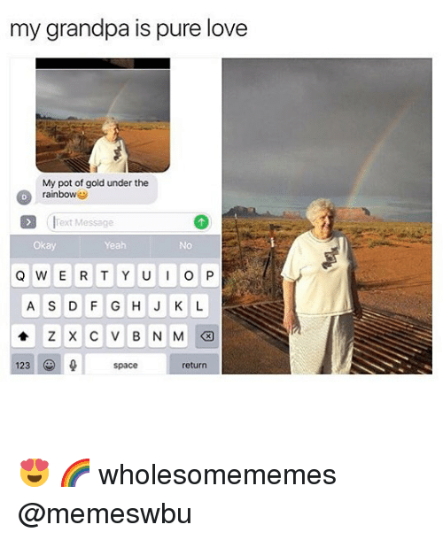Love, Memes, and Yeah: my grandpa is pure love  My pot of gold under the  rainbowe  Text Message  Okay  Yeah  No  A S D F G HJ K L  션  123  space  return 😍 🌈 wholesomememes @memeswbu