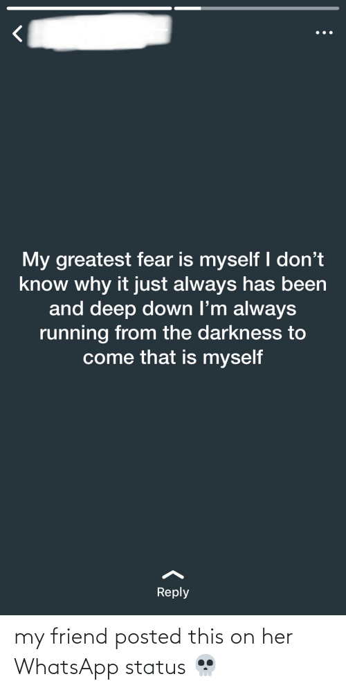 My Greatest Fear Is Myself I Dont Know Why It Just Always