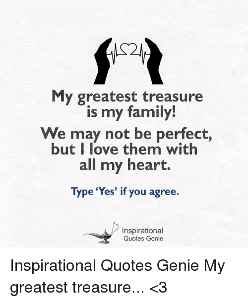 My Greatest Treasure Is My Family We May Not Be Perfect But I Love