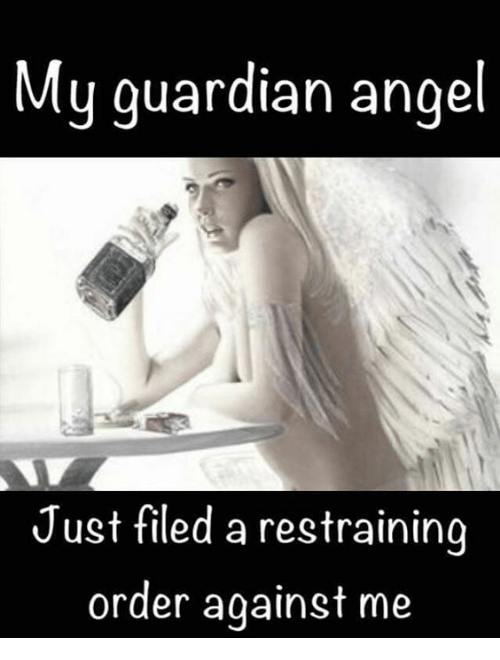 Memes, Angel, and Guardian: My guardian angel  Just filed a restraining  order against me