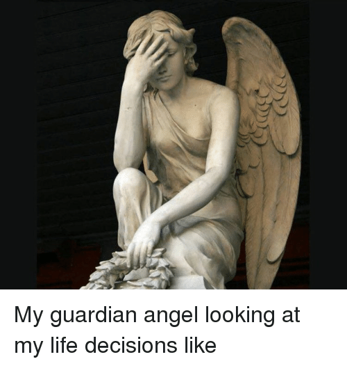 my guardian angel looking at my life decisions like 8706489 my guardian angel looking at my life decisions like angel meme on