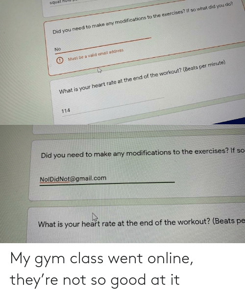 Gym, Good, and Class: My gym class went online, they're not so good at it