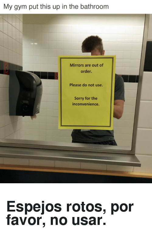 My Gym Put This Up In The Bathroom Mirrors Are Out Of Order Please