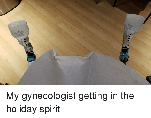 Funny Gynecologist Meme : My gynecologist getting in the holiday spirit funny meme on me me