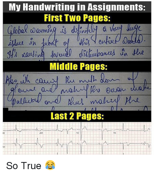 Memes, True, and 🤖: My Handwriting in Assignments:  First Two Pages:  ball wauming is  an  un  Middle Pages:  Last 2 Pages:  VI So True 😂