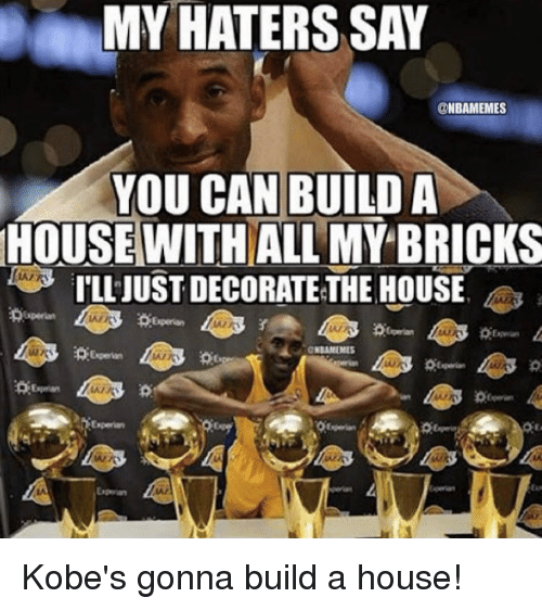 Nba, House, And Kobe: MY HATERS SAY @NBAMEMES YOU CAN BUILD A