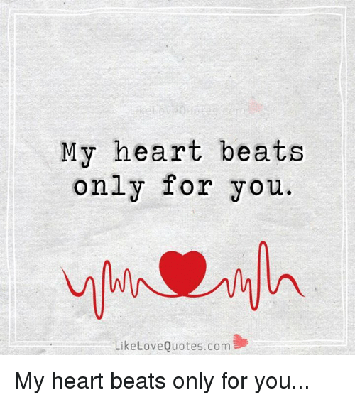 My Heart Beats Only For You Like Love Quotescom My Heart Beats Only Fascinating Quotes Com