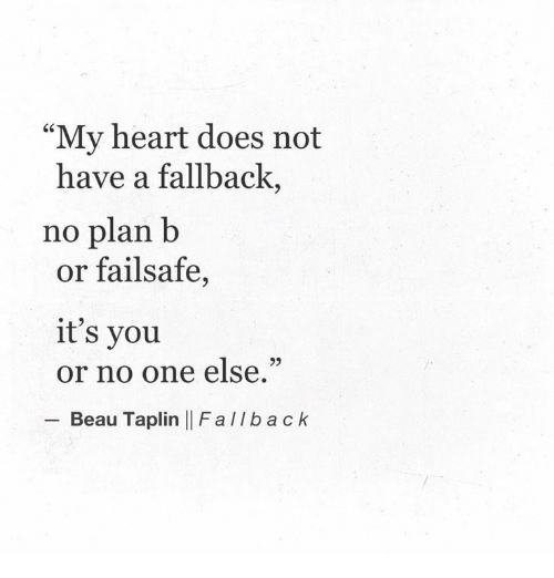 My Heart Does Not Have a Fallback No Plan B or Failsafe It's