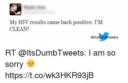 My HIV Results Came Back Positive I'M CLEAN RT I Am So Sorry